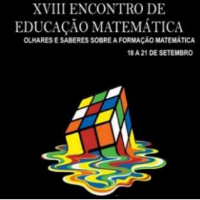 XVIII Encontro de Educação Matemática - Olhares e saberes sobre a formação matemática ( Abertura e Comunicações Científicas - 1º e 2º dia)