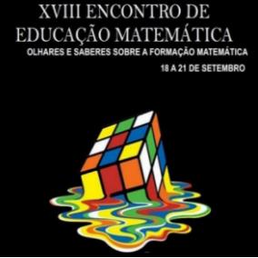 XVIII Encontro de Educação Matemática - Olhares e saberes sobre a formação matemática ( Oficinas e Mesa Redonda - 3º e 4º)