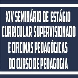 XIV Semin�rio de Est�gio e Oficinas Pedag�gicas do Curso de Pedagogia