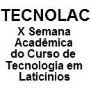 X Semana Acadêmica do Curso de Tecnologia em Laticínios