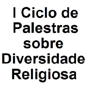 I Ciclo de Palestras sobre Diversidade Religiosa