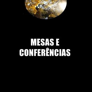 Mesas e Conferências