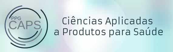 PPG CAPS - Ciências Aplicadas a Produtos para Saúde