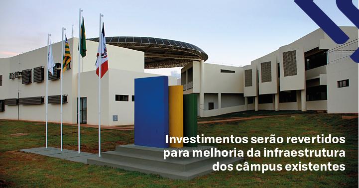 Investimentos serão revertidos para melhoria da infraestrutura dos campus existentes